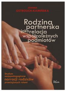 Joanna Ostrouch-Kamińska. Rodzina partnerska jako relacja współzależnych podmiotów