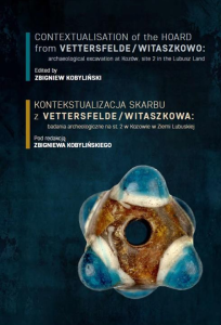 Finding and contextualising of the Vettersfelde / Witaszkowo Hoard