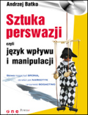 Sztuka perswazji, czyli język wpływu i manipulacji – Andrzej Batko