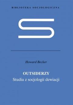 Outsiderzy. Studia z socjologii dewiacji - H.S. Becker