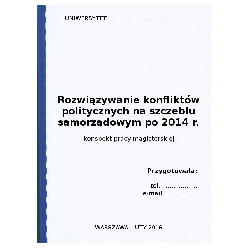 Konspekt pracy magisterskiej pt. Rozwiązywanie konfliktów politycznych na szczeblu samorządowym po 2014 r.