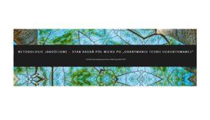 Metodologie jakościowe - stan badań pół wieku po Odkrywaniu teorii ugruntowanej