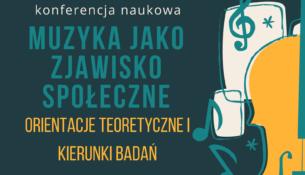 Konferencja pt. Muzyka jako zjawisko społeczne - orientacje teoretyczne i kierunki badań